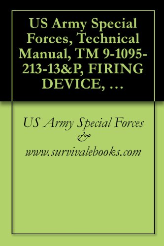 US Army Special Forces, Technical Manual, TM 9-1095-213-13&P, FIRING DEVICE, NON-LETHAL: TASER X26E, NSN 1095-01-543-2189, 2008 (Us Navy Seals Survival Handbook compare prices)