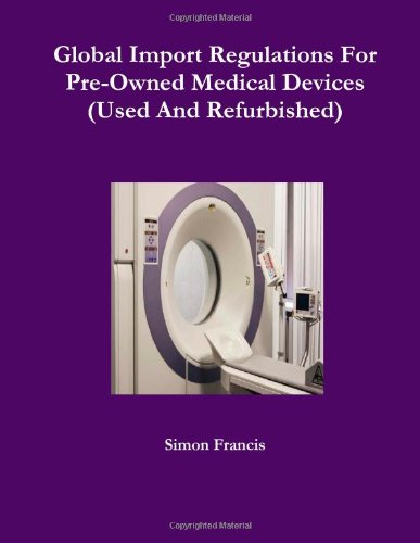 Global Import Regulations For Pre-Owned Medical Devices (Used And Refurbished)