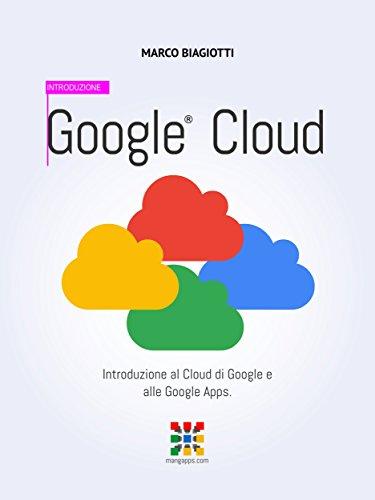 Google Cloud Introduzione Introduzione al Cloud di Google e alle Google Apps Google Apps Manuali Completi Vo PDF