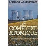 Le Complexe atomique : Histoire politique de l'énergie nucléaire