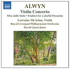 Alwyn: Violin Concerto, Miss Julie Suite, Fanfare for a Joyful Occasion by Naxos