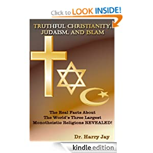 Truthful Christianity, Judaism, and Islam - Only the Facts Please (Religion & Spirituality)