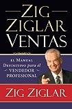 Zig Ziglar Ventas: El manual definitivo para el vendedor profesional (Spanish Edition)