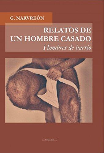 RELATOS DE UN HOMBRE CASADO - Hombres de barrio -  [G. Narvreon] (Tapa Blanda)