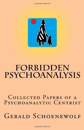 Forbidden Psychoanalysis: Collected Papers of a Psychoanalytic Centrist PDF