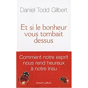 Et si le bonheur vous tombait dessus, de Dan Gilbert