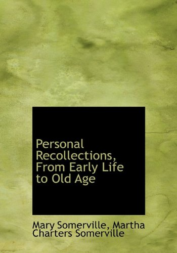 Personal Recollections, from Early Life to Old Age