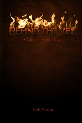 Behind the Veil: A Gina Harwood Novel (Gina Harwood Series) (Volume 1)