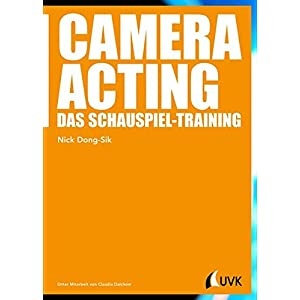 Camera Acting. Das Schauspiel-Training (Praxis Film)