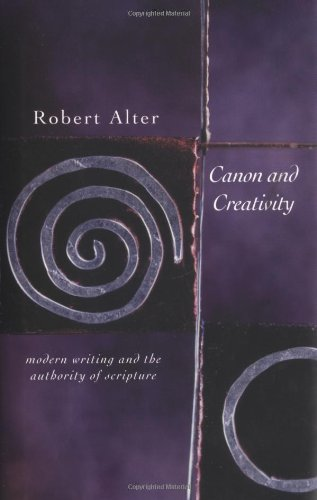 Canon and Creativity: Modern Writing and the Authority of Scripture (The Franz Rosenzweig Lecture Series)