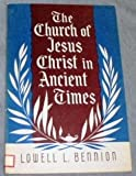 THE CHURCH OF JESUS CHRIST IN ANCIENT TIMES - Course No. 12 for the Sunday Schools of the Church of Jesus Christ of Latter-Day Saints