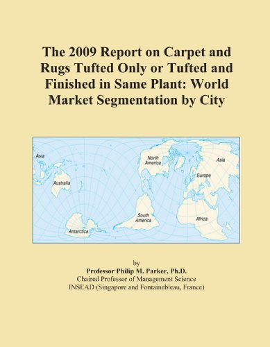 The 2009 Report on Carpet and Rugs Tufted Only or Tufted and Finished in Same Plant: World Market Segmentation by City