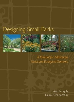 Designing Small Parks: A Manual for Addressing Social and...