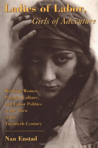 Ladies of Labor, Girls of Adventure: Working Women,...
