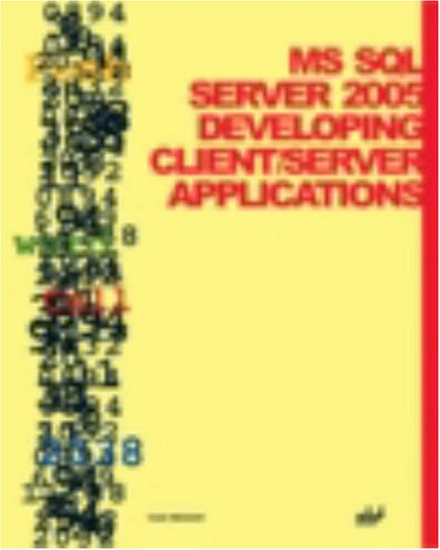 MS SQL Server 2005: Developing Client/Server Applications [With CDROM]