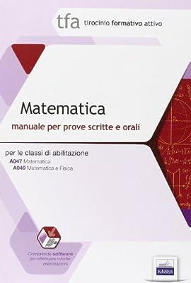 TFA 11. Matematica. Manuale per le prove scritte e orali classi A047 e A049. Con software di simulazione