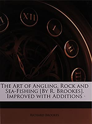 The Art of Angling, Rock and Sea-Fishing [By R. Brookes]. Improved with Additions by Nabu Press