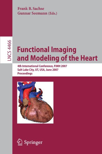 Functional Imaging And Modeling Of The Heart: 4Th International Conference, Salt Lake City, Ut, Usa, June 7-9, 2007 (Lecture Notes In Computer Science ... Vision, Pattern Recognition, And Graphics)