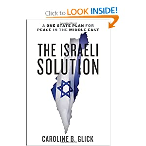 The Israeli Solution: A One-State Plan for Peace in the Middle East by Caroline Glick
