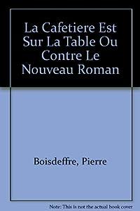 Amazon.com: La Cafetiere Est Sur La Table Ou Contre Le Nouveau Roman
