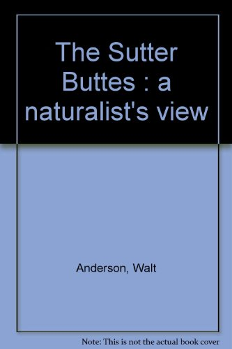 The Sutter Buttes: A Naturalist's View, Anderson, Walt