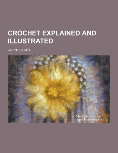 Crochet explained and illustrated