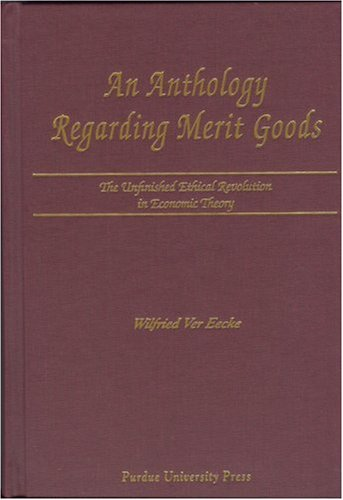 An An Anthology Regarding Merit Goods: The Unfinished Ethical Revolution in Economic Theory
