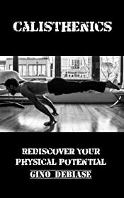 Calisthenics (Rediscover your Physical Potential Book 1)