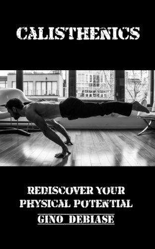 Calisthenics (Rediscover your Physical Potential)