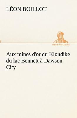Aux mines d'or du Klondike du lac Bennett à Dawson City de Léon Boillot