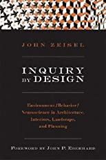 Inquiry by Design: Environment/Behavior/Neuroscience in Architecture, Interiors, Landscape, and Planning   [INQUIRY BY DESIGN REV/E] [Paperback]