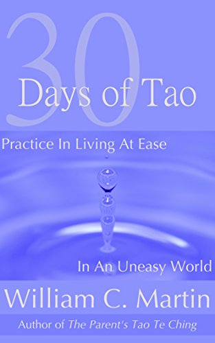 William Martin - 30 Days of Tao: Learning to Live at Ease in an Uneasy World