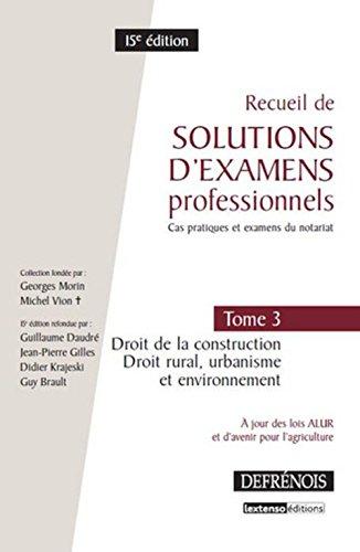 Recueil de solutions d'examens professionnels Tome 3. Droit de la construction - Droit rural, urbanisme et environnement