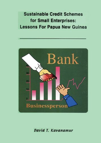 Sustainable Credit Schemes for Small Enterprises: Lessons for Papua New Guinea