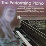 The Performing Piano - Amazing 'Live' Performances by Legendary Masters of the Keyboard Realized on the Knabe Ampico B Reproducing Piano Vol 1.