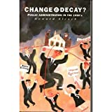 img - for Change and Decay: Public Administration in the 1990s book / textbook / text book
