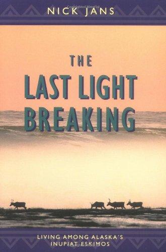 The Last Light Breaking Living Among Alaska s Inupiat Eskimos088240489X