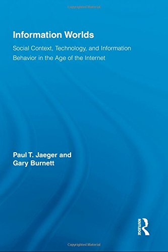 Information Worlds: Social Context, Technology, and Information Behavior in the Age of the Internet