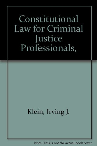 Constitutional Law for Criminal Justice Professionals,