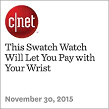 This Swatch Watch Will Let You Pay with Your Wrist (       UNABRIDGED) by Katie Collins Narrated by Mia Gaskin