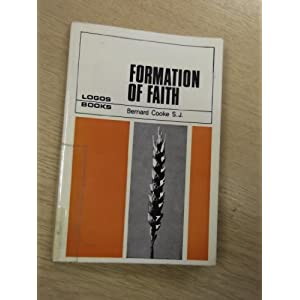 Formation of faith (Logos books) Bernard J Cooke