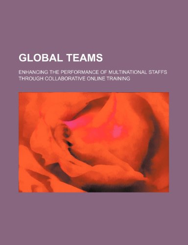 Global Teams: Enhancing the Performance of Multinational Staffs Through Collaborative Online Training
