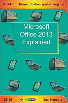 microsoft office 2013 explained noel kantaris 9780859347419 books. Black Bedroom Furniture Sets. Home Design Ideas