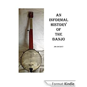 AN INFORMAL HISTORY OF THE BANJO: Based on my informal collecting...