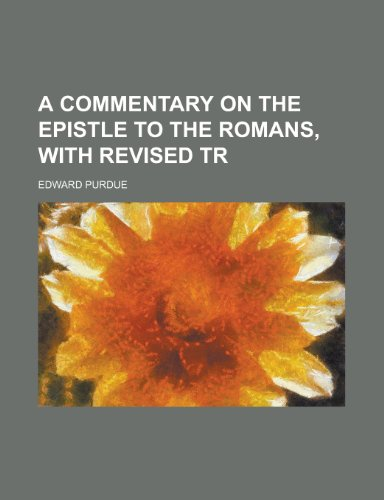 A Commentary on the Epistle to the Romans, with Revised Tr