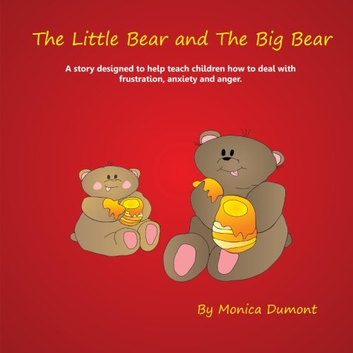 The Little Bear and The Big Bear: A story designed to help teach children how to deal with frustration, anxiety and ange