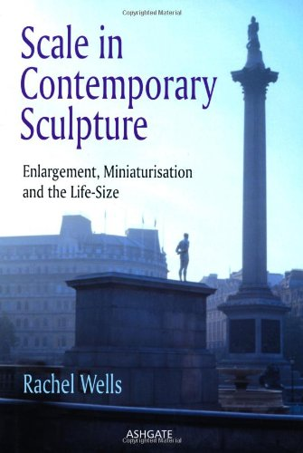 Scale in Contemporary Sculpture: Enlargement, Miniaturisation and the Life-Size