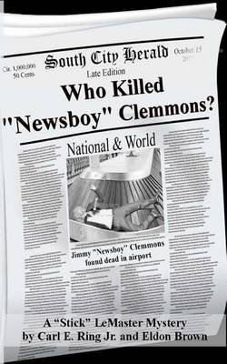 who-killed-newsboy-clemmons-a-stick-lemaster-pi-mystery-by-author-carl-e-ring-jr-published-on-octobe