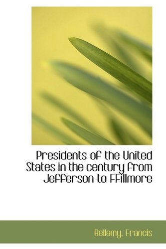 Presidents of the United States in the century from Jefferson to FFillmore