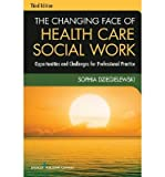 img - for [(The Changing Face of Health Care Social Work: Opportunities and Challenges for Professional Practice)] [Author: Sophia F Dziegielewski] published on (May, 2013) book / textbook / text book